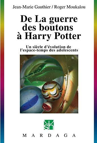 De La guerre des boutons à Harry Potter: Un siècle d'évolution de l'espace-temps des adolescents (French Edition) ePub fb2 book
