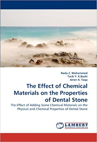 Book The Effect of Chemical Materials on the Properties of Dental Stone: The Effect of Adding Some Chemical Materials on the Physical and Chemical Properties of Dental Stone