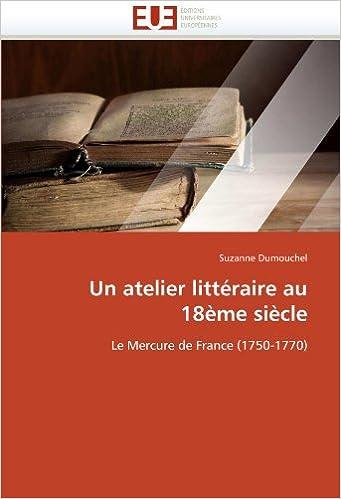 Lire Un atelier littéraire au 18ème siècle: Le Mercure de France (1750-1770) pdf ebook