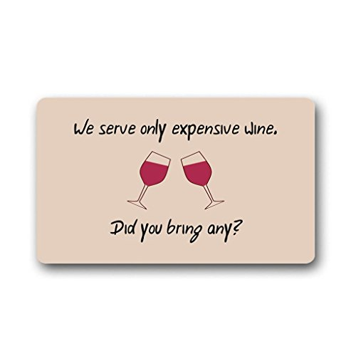 We Serve Only Expensive Wine Did You Bring Any Funny Design Indoor/Outdoor Doormat 30(L)X18(W) Inch Non-Slip Machine-Washable Home Decor (Wine Dropshippers)