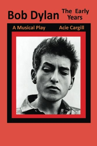 Bob Dylan, The Early Years: A Musical Play