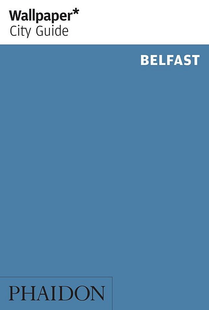 Download Wallpaper* City Guide Belfast (Wallpaper City Guides) PDF
