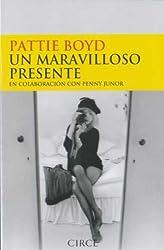 Pattie Boyd un maravilloso presente (Testimonio) (Spanish Edition)