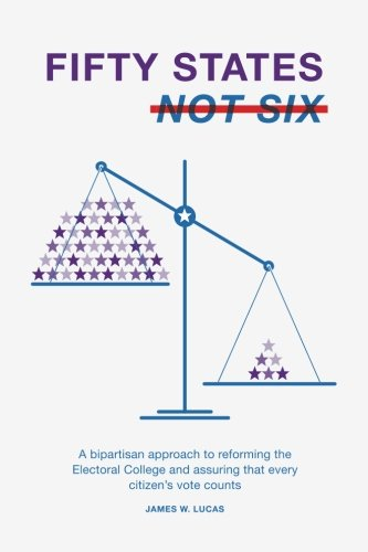 Fifty States, Not Six: A Bipartisan Approach to Reforming the Electoral College and Assuring that  Every Citizen's Vote Counts