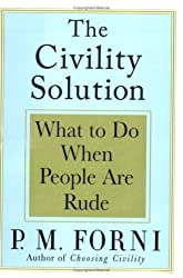 The Civility Solution: What to Do When People Are Rude Forni, P M ( Author ) Jun-10-2008 Hardcover