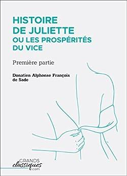 Histoire de Juliette ou Les Prospérités du vice: Première partie (French Edition) by [Sade, Donatien Alphone François de]