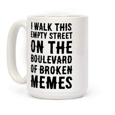 I WALK THIS EMPTY STREET ON THE BOULEVARD OF BROKEN MEMES COFFEE MUG Mug Gift Coffee Mug 11OZ Coffee Mug -