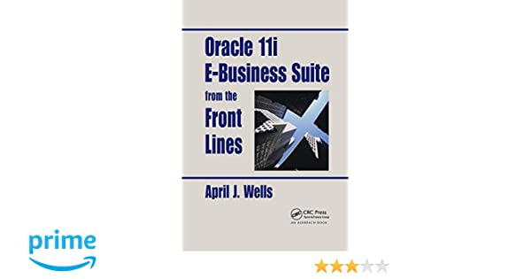 Oracle 11i E-Business Suite from the Front Lines