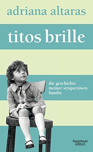 Titos Brille: Die Geschichte meiner strapaziösen Familie (German - Brille German