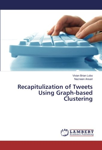Recapitulization of Tweets Using Graph-based Clustering ebook