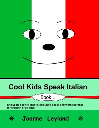 Cool Kids Speak Italian - Book 1: Enjoyable activity sheets, word searches & colouring pages in Italian for children of all ages (Italian Edition) (Italian For Beginners Workbook)
