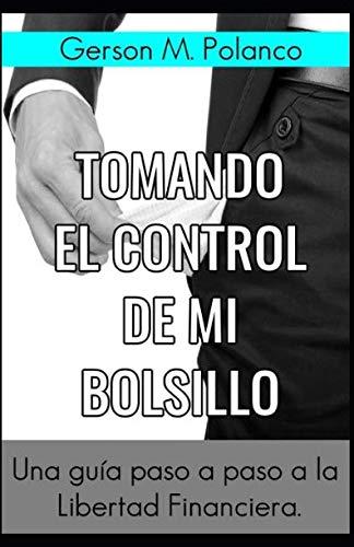 Tomando el Control de mi Bolsillo: Una guía paso a paso para la Libertad Financiera (Spanish Edition)