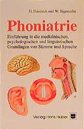 Phoniatrie - Einführung in die medizinischen und psychologischen Grundlagen von Stimme und Sprache