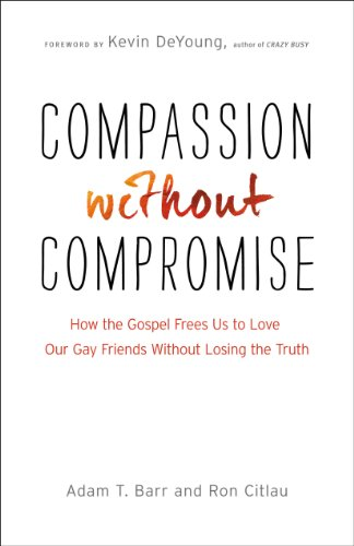 ompromise: How the Gospel Frees Us to Love Our Gay Friends Without Losing the Truth ()