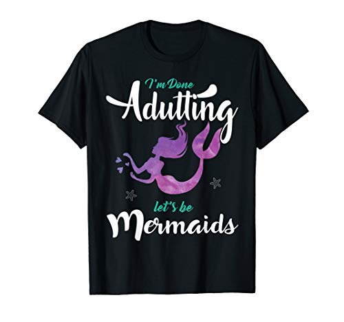 I'm Done Adulting Let's Be Mermaids T Shirt - Adult, Youth