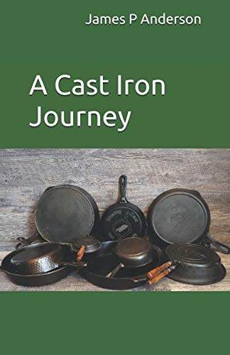 A Cast Iron Journey by James P Anderson