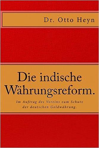 Book Die indische Währungsreform.: Im Auftrag des Vereins zum Schutz der deutschen Goldwährung von Dr. Otto Heyn.