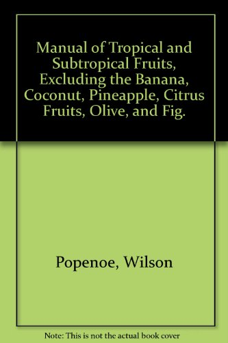 Manual of Tropical and Subtropical Fruits, Excluding the Banana, Coconut, Pineapple, Citrus Fruits, Olive, and Fig.