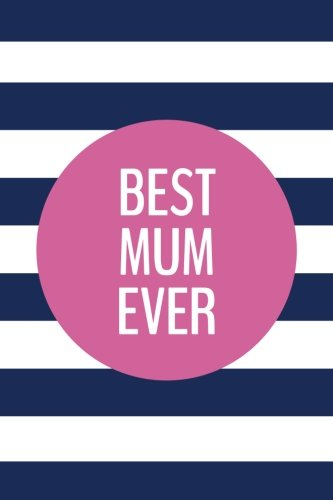 Download Best Mum Ever (6x9 Journal): Lined Writing Notebook, 120 Pages – Preppy Navy Blue Stripes with Peony Pink pdf epub