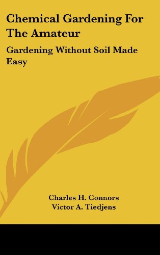 Chemical Gardening For The Amateur: Gardening Without Soil Made Easy by Kessinger Publishing, LLC