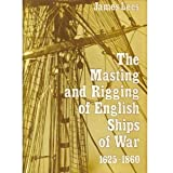 The Masting and Rigging of English Ships of War 1625-1860