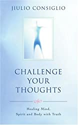 Challenge Your Thoughts: Healing Mind, Spirit and Body with Truth