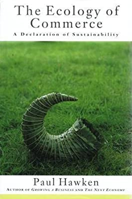 The Ecology of Commerce: A Declaration of Sustainability 1st edition by Hawken, Paul (1993) Hardcover