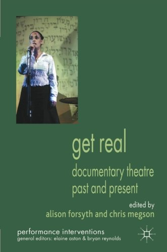 Get Real: Documentary Theatre Past and Present (Performance Interventions)
