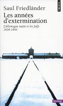 L'Allemagne nazie et les Juifs. Tome 2 : Les années d'extermination, 1939-1945 par Friedländer