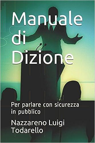 Manuale di Dizione: Per parlare con sicurezza in pubblico: Amazon.es: Nazzareno Luigi Todarello: Libros en idiomas extranjeros