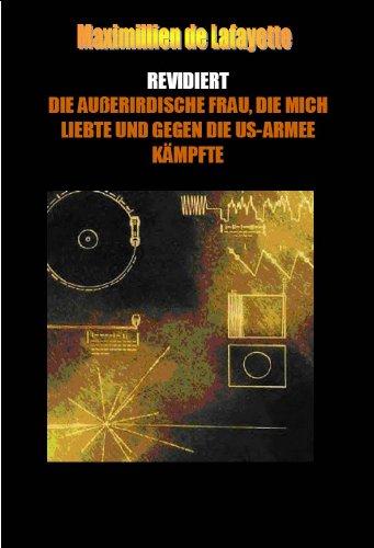 REVIDIERT: DIE AUßERIRDISCHE FRAU, DIE MICH LIEBTE UND GEGEN DIE US-ARMEE KÄMPFTE (German Edition)