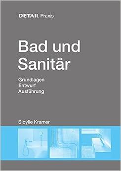 bad und sanitar: grundlagen, entwurf, ausfuhrung (detail - praxis ... - Bad Und Sanitar