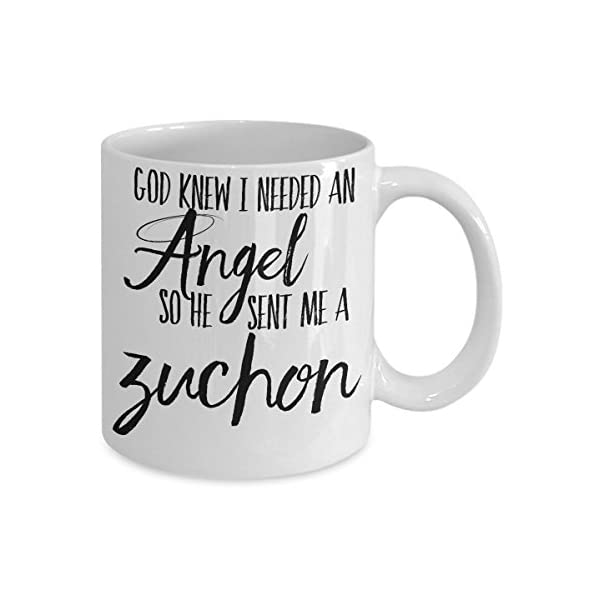 "Zuchon Mug - ""God Knew I Needed an Angel, So He Sent Me A Zuchon"" Dog Coffee Cup - Makes a Perfect Dog Lover Gift 2"