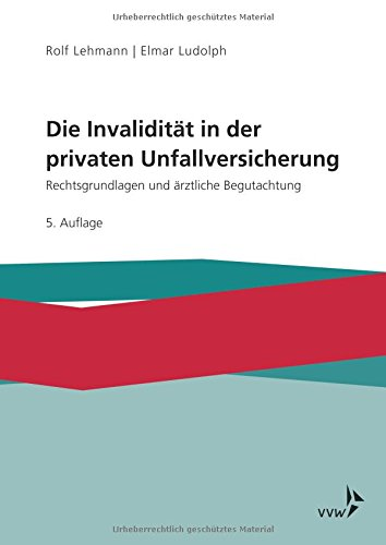 Die Invalidität in der privaten Unfallversicherung: Rechtsgrundlagen und ärztliche Begutachtung Taschenbuch – 26. März 2018 Rolf Lehmann Elmar Ludolph VVW GmbH 3963290080