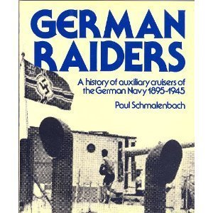 German raiders: A history of auxiliary cruisers of the German Navy, 1895-1945, Schmalenbach, Paul