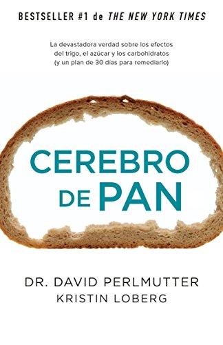 Cerebro de pan: (Grain Brain) (Spanish Edition)