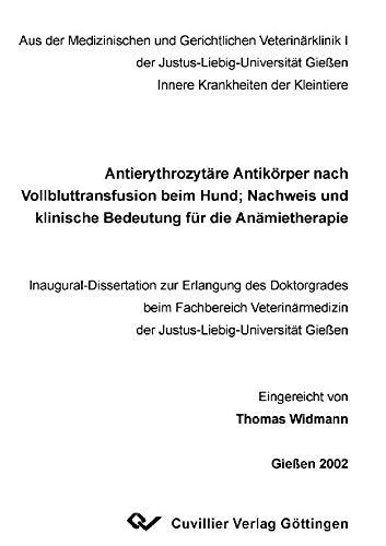 Antierythrozytäre Antikörper nach Vollbluttransfusion beim Hund: Nachweis und klinische Bedeutung für die Anämietherapie (German Edition) por Thomas Widmann