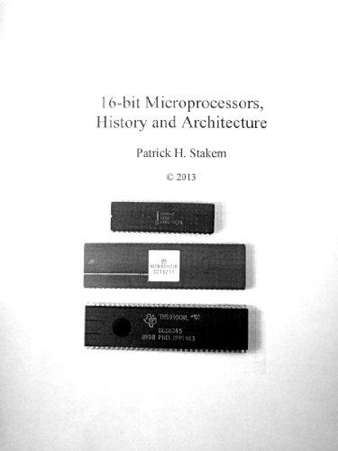 16 bit Microprocessors, History and Architecture (Computer Architecture Book 2) ()