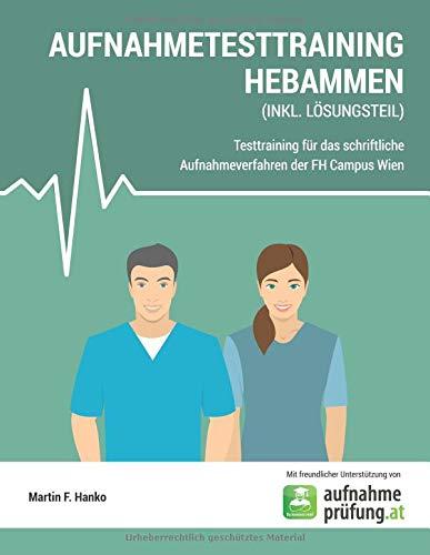 Pdf Test Preparation AUFNAHMETESTRAINING HEBAMMEN: Testtraining für das schriftliche Aufnahmeverfahren der FH Campus Wien (German Edition)