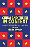China and the EU in Context : Insights for Business and Investors, Brown, Kerry, 1137352388