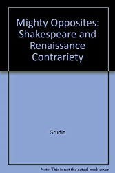 Mighty Opposites: Shakespeare and Renaissance Contrariety