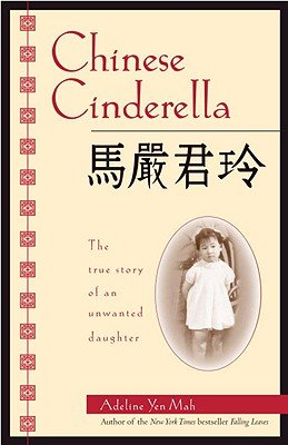 Chinese Cinderella: The True Story of an Unwanted Daughter   [CHINESE CINDERELLA] [Paperback] (Chinese Cinderella The Story Of An Unwanted Daughter)