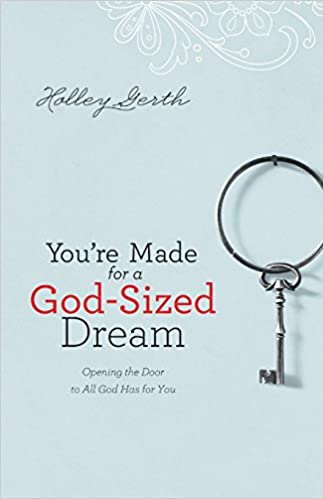You're Made For A God Sized Dream by Holley Gerth