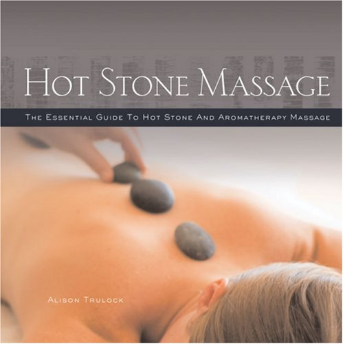 Hot Stone Massage The Essential Guide to Hot Stone and Aromatherapy Massage