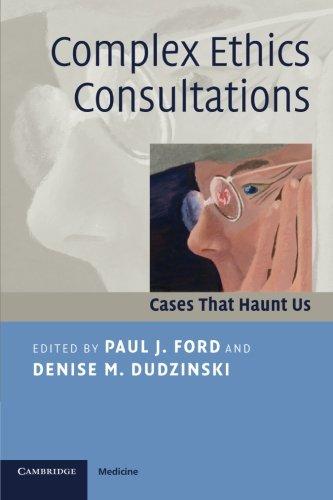 Complex Ethics Consultations: Cases That Haunt Us