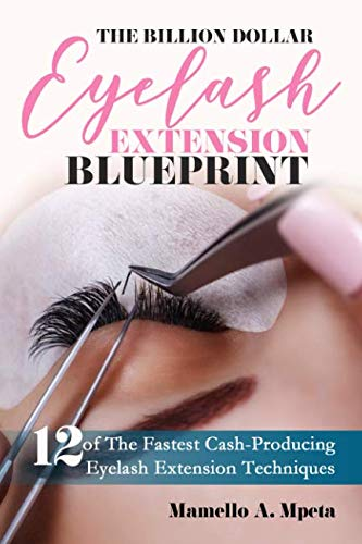 The Billion Dollar Eyelash Extension Blueprint: Eyelash Extensions 101