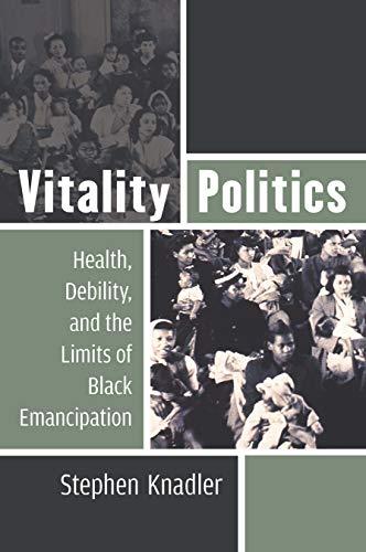 Vitality Politics: Health, Debility, and the Limits of Black