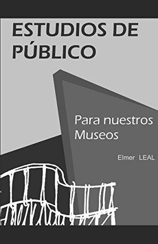 ESTUDIOS DE PUBLICOS PARA NUESTROS MUSEOS (Spanish Edition) [Elmer  M. Leal] (Tapa Blanda)