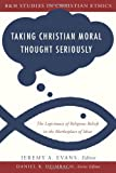 img - for Taking Christian Moral Thought Seriously: The Legitimacy of Religious Beliefs in the Marketplace of Ideas (B&H Studies in Christian Ethics) book / textbook / text book
