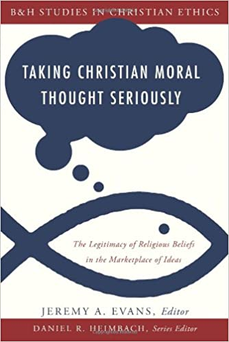 taking christian moral thought seriously the legitimacy of religious beliefs in the marketplace of ideas bh studies in christian ethics jeremy a evans
